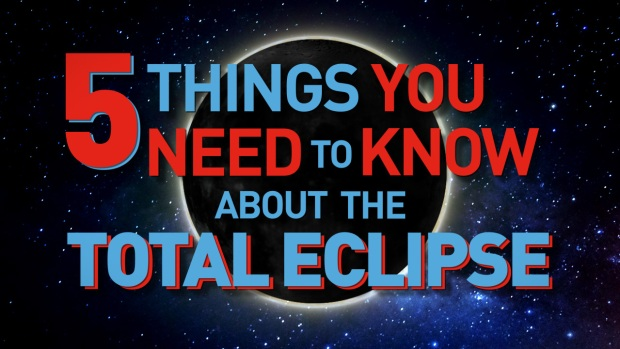 [NATL] 5 Things You Need to Know About the Total Solar Eclipse